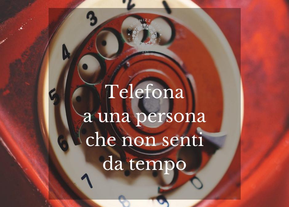 21 ottobre: telefona a una persona che non senti da tempo